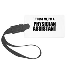 Trust Me, Im A Physician Assistant Luggage Tag