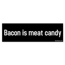 bacon is meat candy Bumper Bumper Sticker