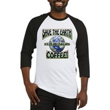 Save the Earth, Its the only place Baseball Jersey