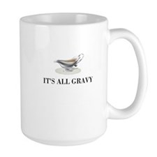 Its all gravy Mugs