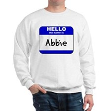 hello my name is abbie Sweatshirt