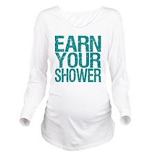 Earn Your Shower Long Sleeve Maternity T-Shirt