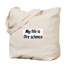 Life is fire science Tote Bag