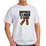 Happiness Is A Warm 12 Gauge T-Shirt