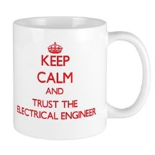 Keep Calm and Trust the Electrical Engineer Mugs