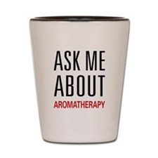 Ask Me About Aromatherapy Shot Glass