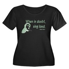 When in doubt, sing loud Plus Size T-Shirt