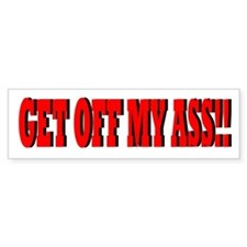 Get off my ass Bumper Bumper Sticker