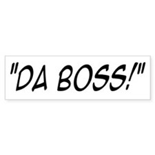 Da Boss! (bumper) Bumper Stickers