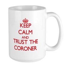 Keep Calm and Trust the Coroner Mugs
