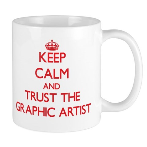 Keep Calm and Trust the Graphic Artist Mugs