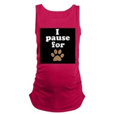 I Pause For Paws Maternity Tank Top