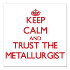 Keep Calm and Trust the Metallurgist Square Car Ma