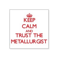 Keep Calm and Trust the Metallurgist Sticker