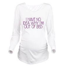out of bed Long Sleeve Maternity T-Shirt