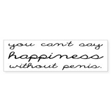 You Can't Say Happiness Bumper Sticker