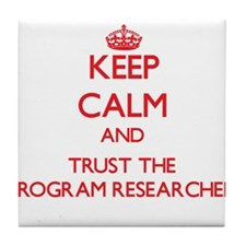 Keep Calm and Trust the Program Researcher Tile Co