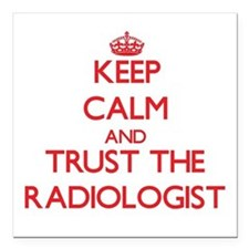 Keep Calm and Trust the Radiologist Square Car Mag