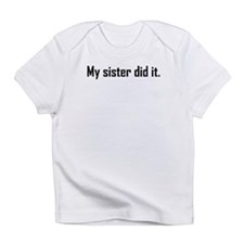 My Sister Did It Infant T-Shirt