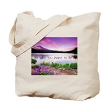 Be Who You Want to Be Tote Bag