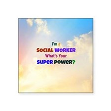 """I'm a Social Worker. What's Square Sticker 3"""" x 3"""""""