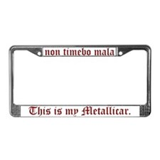 Non Timebo Mala/This is my Metallicar frame