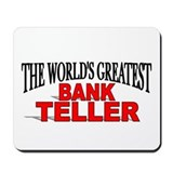 &quot;The World's Greatest Bank Teller&quot; Mousepad