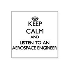 Keep Calm and Listen to an Aerospace Engineer Sticker