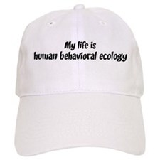 Life is human behavioral ecol Baseball Cap