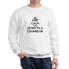 Keep Calm and Listen to a Counselor Sweatshirt