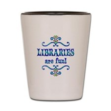 Libraries are Fun Shot Glass