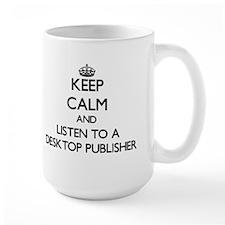 Keep Calm and Listen to a Desktop Publisher Mugs