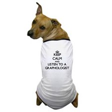 Keep Calm and Listen to a Graphologist Dog T-Shirt
