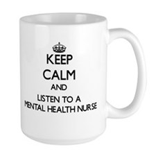 Keep Calm and Listen to a Mental Health Nurse Mugs
