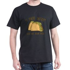 I Hate Tacos - Said No Juan Ever T-Shirt