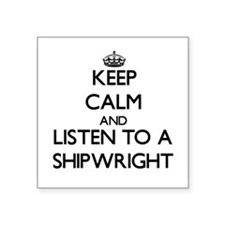 Keep Calm and Listen to a Shipwright Sticker