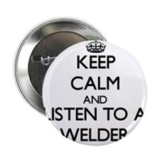 "Keep Calm and Listen to a Welder 2.25"" Button"