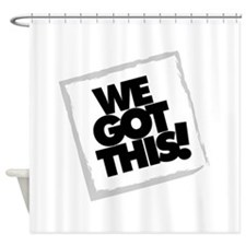 We Got This! - Shower Curtain