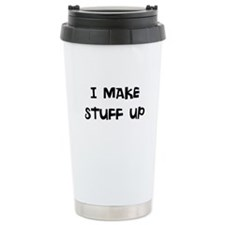 I MAKE UP STUFF UP Travel Mug