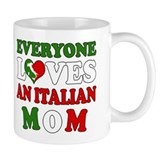 Everyone Loves an Italian Mom Mug