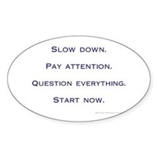 """Slow Down. Pay Attention."" Oval Decal"
