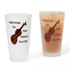 Because Im The Fiddle Player Drinking Glass