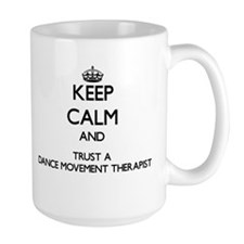 Keep Calm and Trust a Dance Movement arapist Mugs