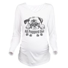 Puggerd out pug Long Sleeve Maternity T-Shirt