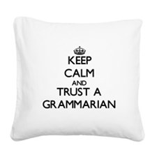 Keep Calm and Trust a Grammarian Square Canvas Pillow