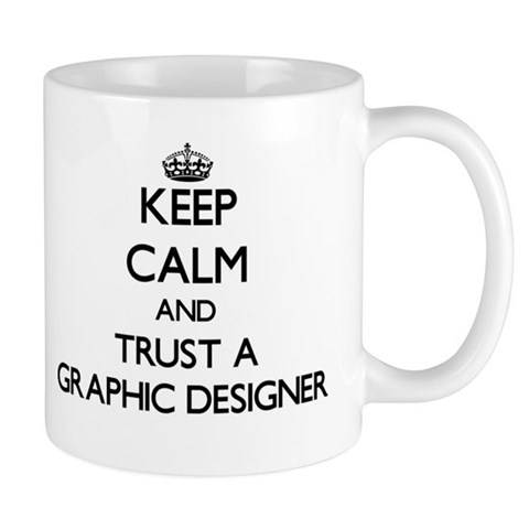 Keep Calm and Trust a Graphic Designer Mugs
