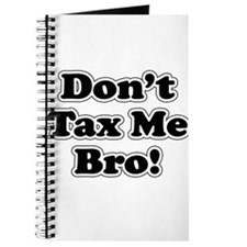 Dont tax me bro Journal