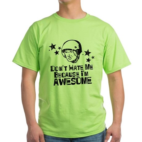 Don't Hate Me Because I'm Awesome Green T-Shirt