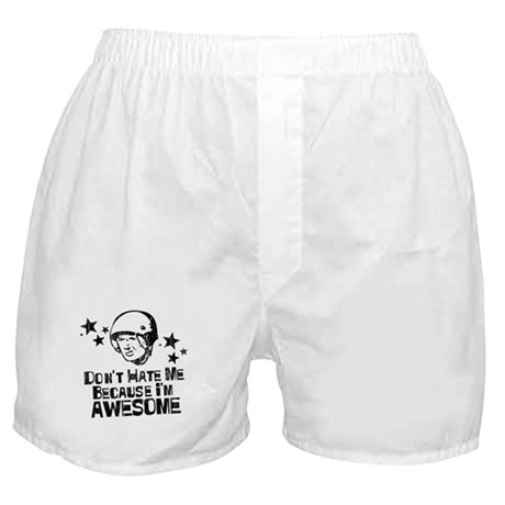 Don't Hate Me Because I'm Awesome Boxer Shorts