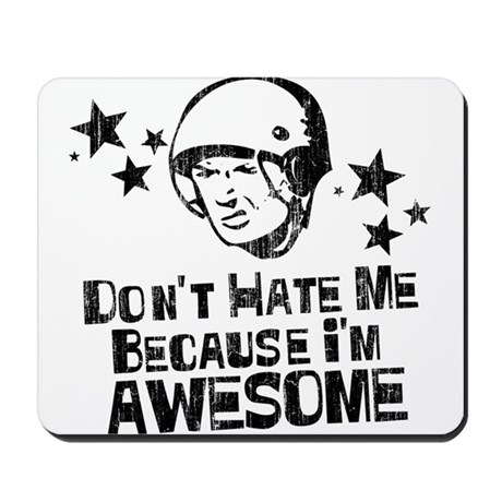 Don't Hate Me Because I'm Awesome Mousepad